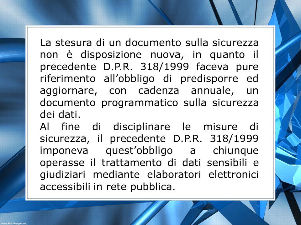 La stesura di un documento sulla sicurezza non è disposizione nuova, in quanto il precedente D.P.R. 318/1999 faceva pure riferimento allobbligo di pre