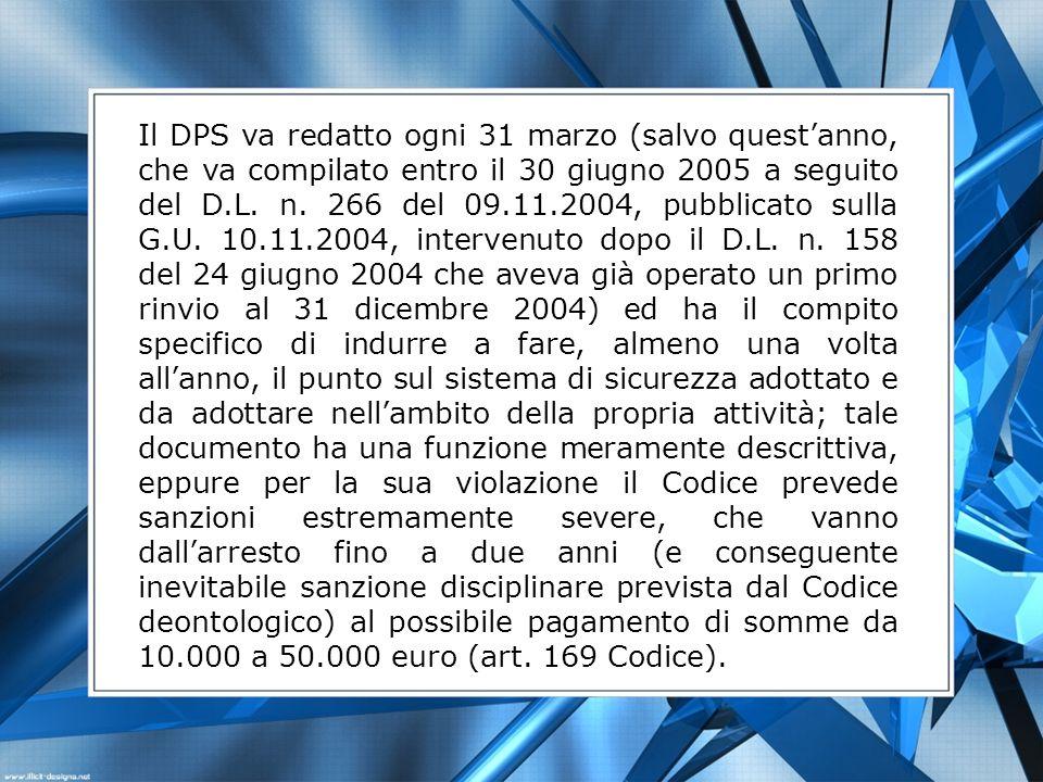 Il DPS va redatto ogni 31 marzo (salvo questanno, che va compilato entro il 30 giugno 2005 a seguito del D.L. n. 266 del 09.11.2004, pubblicato sulla