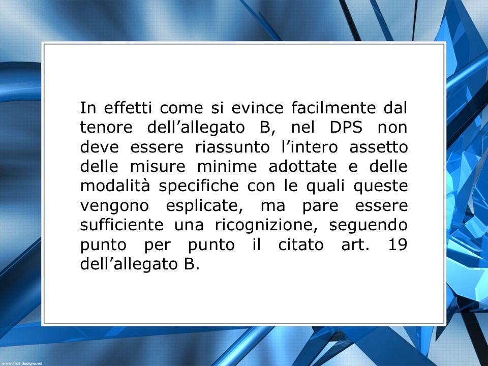 In effetti come si evince facilmente dal tenore dellallegato B, nel DPS non deve essere riassunto lintero assetto delle misure minime adottate e delle
