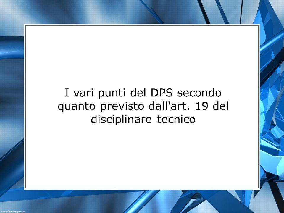 I vari punti del DPS secondo quanto previsto dall'art. 19 del disciplinare tecnico