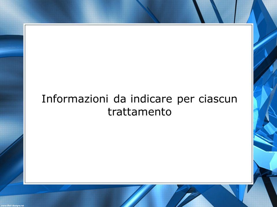 Informazioni da indicare per ciascun trattamento
