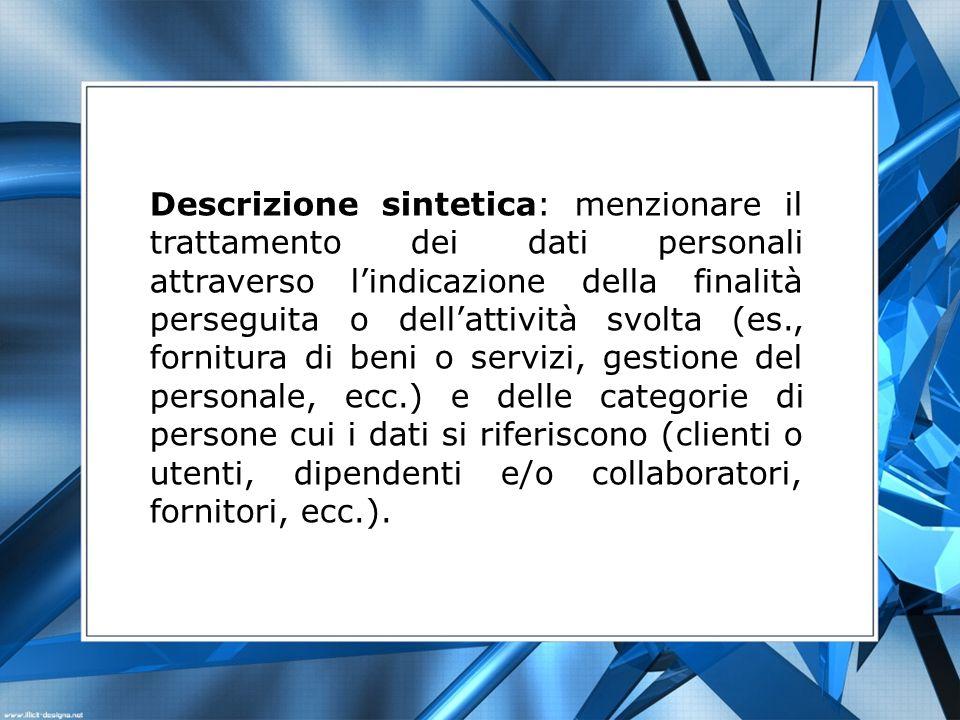 Descrizione sintetica: menzionare il trattamento dei dati personali attraverso lindicazione della finalità perseguita o dellattività svolta (es., forn