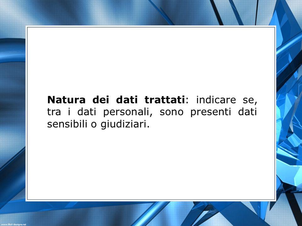 Natura dei dati trattati: indicare se, tra i dati personali, sono presenti dati sensibili o giudiziari.