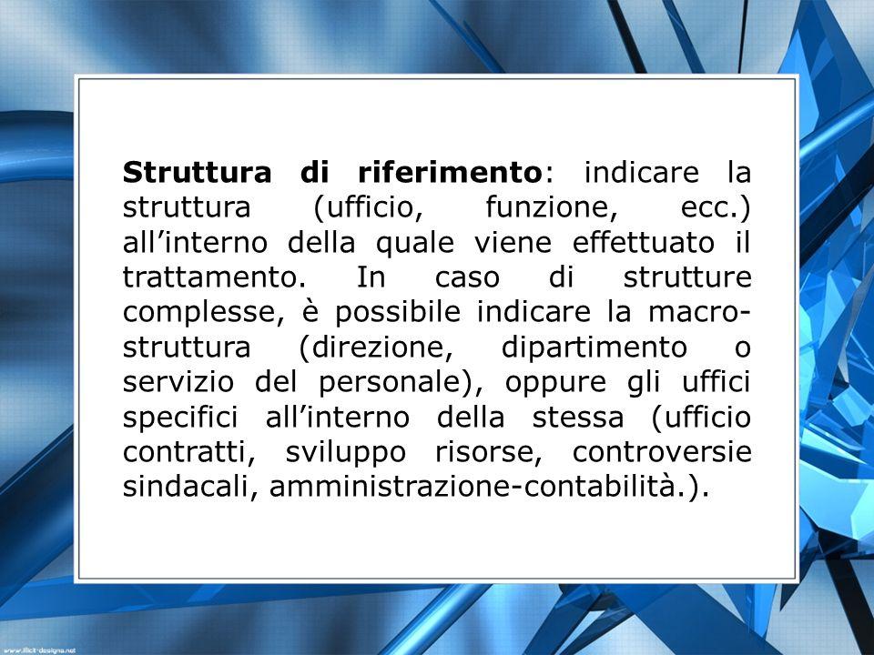 Struttura di riferimento: indicare la struttura (ufficio, funzione, ecc.) allinterno della quale viene effettuato il trattamento. In caso di strutture