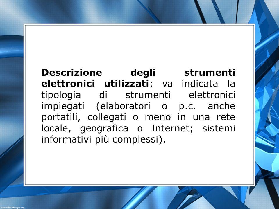 Descrizione degli strumenti elettronici utilizzati: va indicata la tipologia di strumenti elettronici impiegati (elaboratori o p.c. anche portatili, c