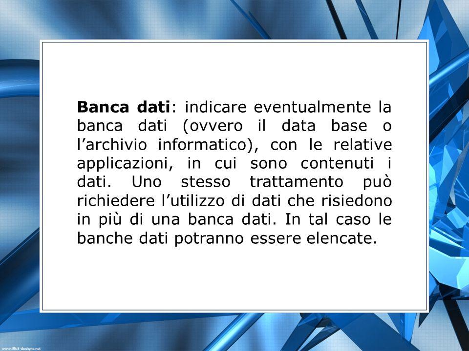 Banca dati: indicare eventualmente la banca dati (ovvero il data base o larchivio informatico), con le relative applicazioni, in cui sono contenuti i