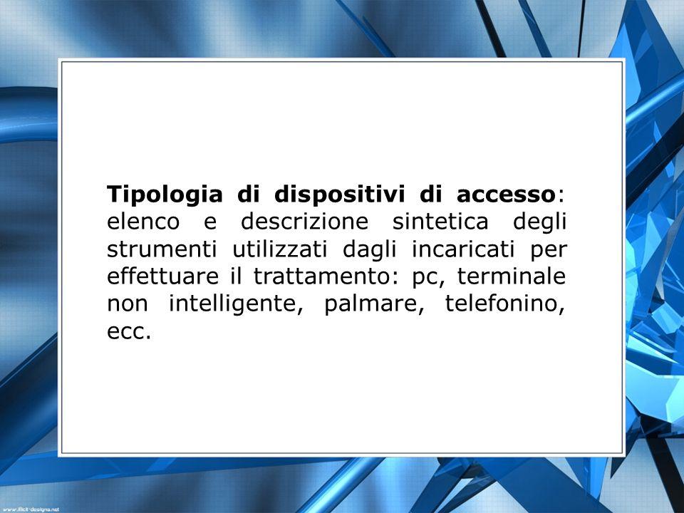 Tipologia di dispositivi di accesso: elenco e descrizione sintetica degli strumenti utilizzati dagli incaricati per effettuare il trattamento: pc, ter