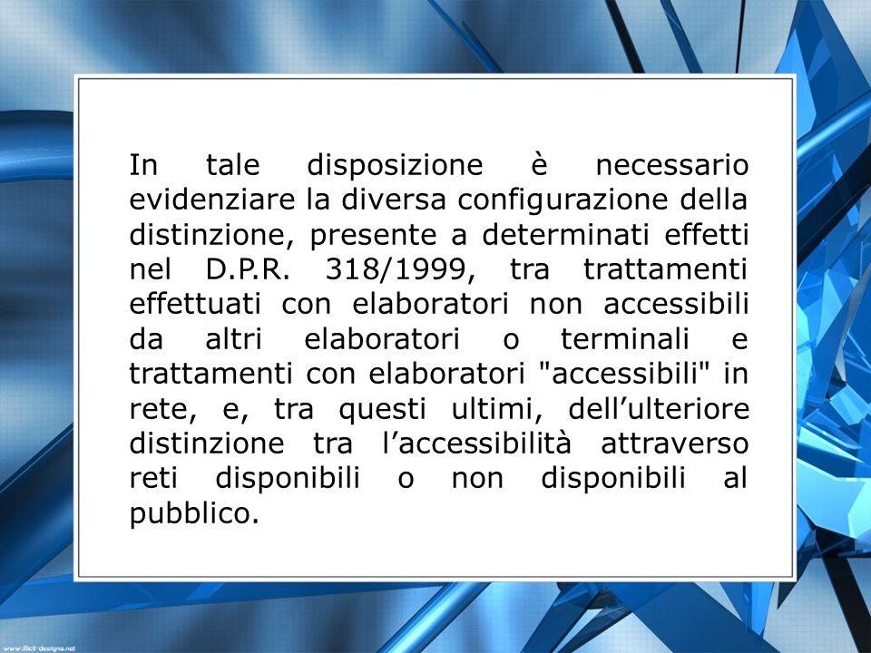 In tale disposizione è necessario evidenziare la diversa configurazione della distinzione, presente a determinati effetti nel D.P.R. 318/1999, tra tra