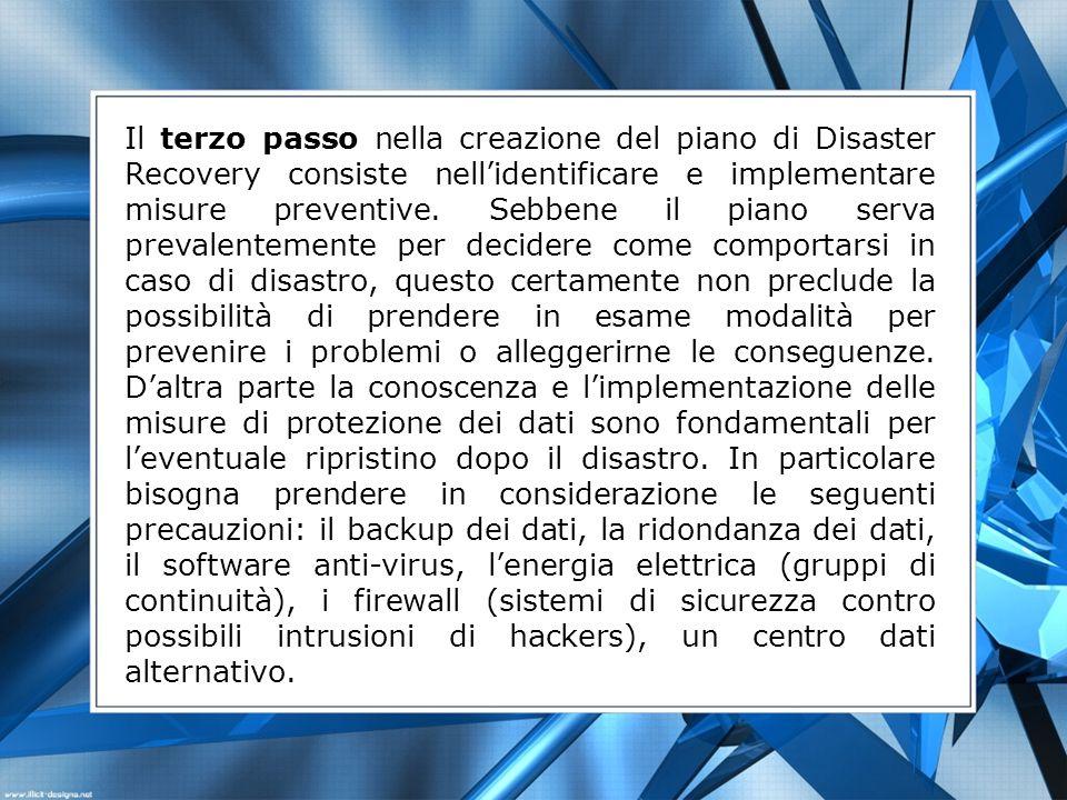 Il terzo passo nella creazione del piano di Disaster Recovery consiste nellidentificare e implementare misure preventive. Sebbene il piano serva preva