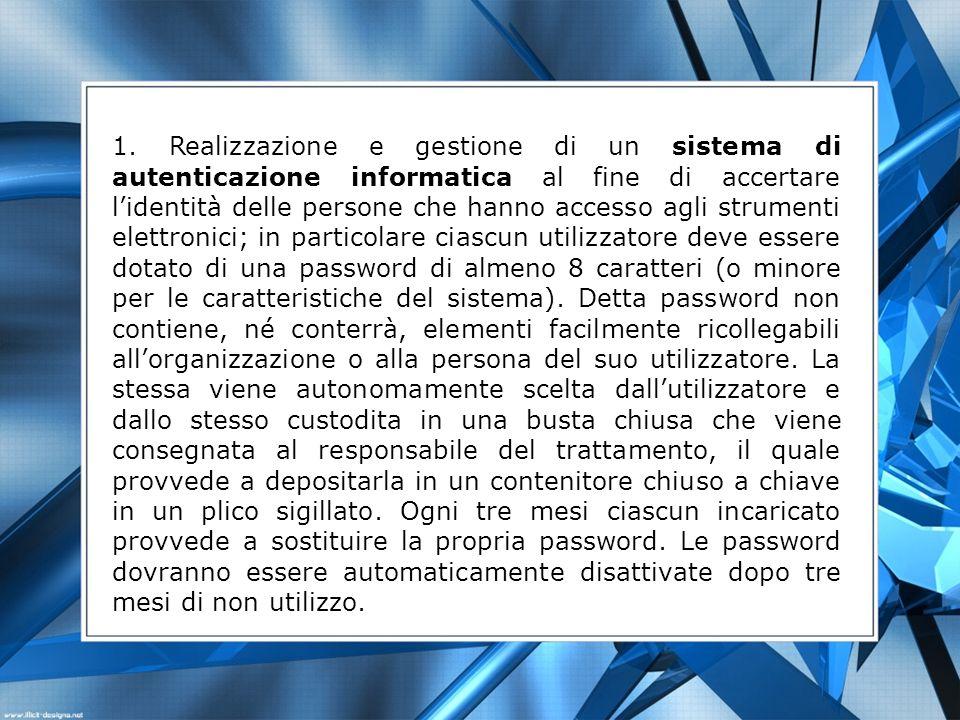 1. Realizzazione e gestione di un sistema di autenticazione informatica al fine di accertare lidentità delle persone che hanno accesso agli strumenti
