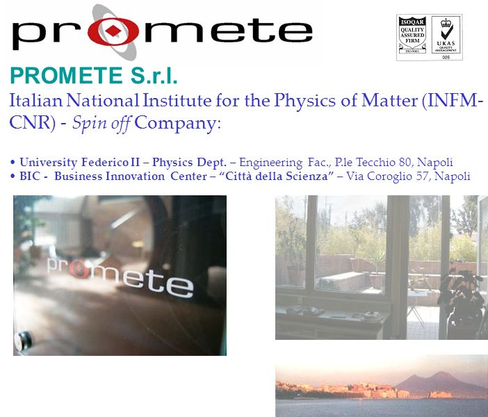 PROMETE S.r.l. Italian National Institute for the Physics of Matter (INFM- CNR) - Spin off Company: University Federico II – Physics Dept. – Engineeri