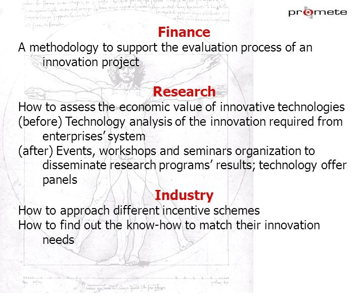 WWW.PROMETE.IT Finance A methodology to support the evaluation process of an innovation project Research How to assess the economic value of innovativ