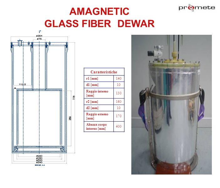 AMAGNETIC GLASS FIBER DEWAR Caratteristiche r1 [mm]140 d1 [mm]10 Raggio interno [mm] 130 r2 [mm]160 d2 [mm]10 Raggio esterno [mm] 170 Altezza corpo in