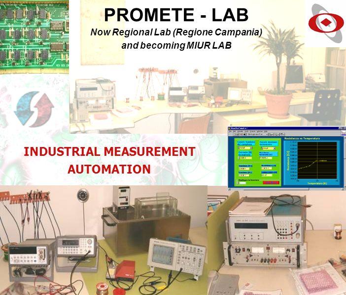 WWW.PROMETE.IT PROMETE - LAB Now Regional Lab (Regione Campania) and becoming MIUR LAB INDUSTRIAL MEASUREMENT AUTOMATION