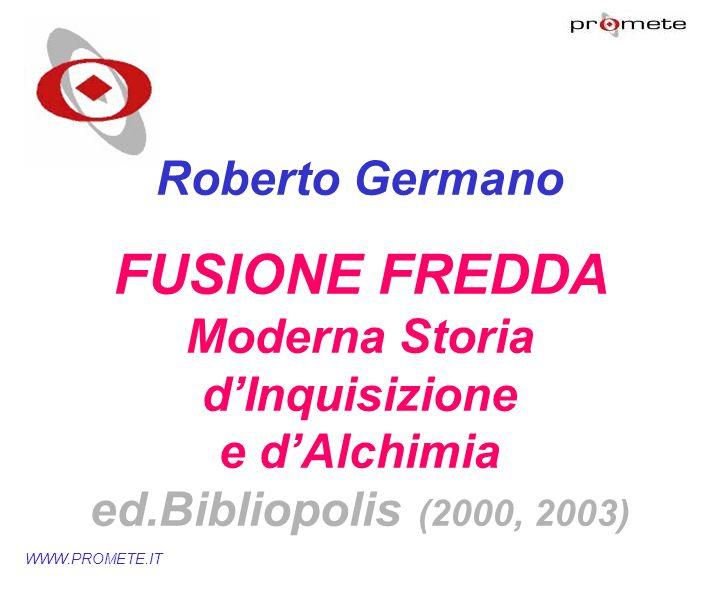WWW.PROMETE.IT Roberto Germano FUSIONE FREDDA Moderna Storia dInquisizione e dAlchimia ed.Bibliopolis (2000, 2003)