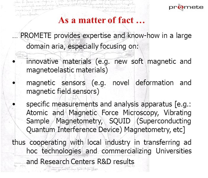 WWW.PROMETE.IT As a matter of fact … … PROMETE provides expertise and know-how in a large domain aria, especially focusing on: innovative materials (e