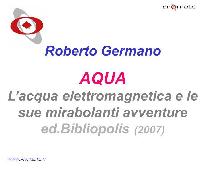 WWW.PROMETE.IT Roberto Germano AQUA Lacqua elettromagnetica e le sue mirabolanti avventure ed.Bibliopolis (2007)