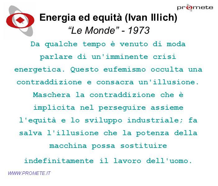 Energia ed equità (Ivan Illich) Le Monde - 1973 Da qualche tempo è venuto di moda parlare di un'imminente crisi energetica. Questo eufemismo occulta u