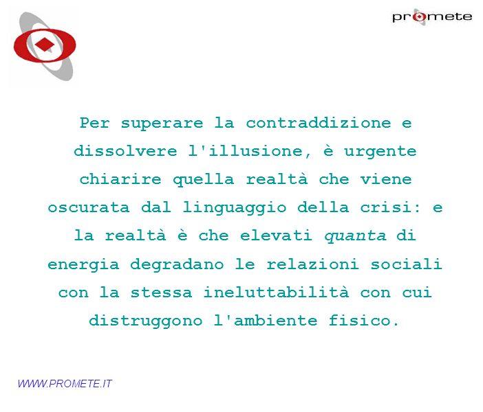 WWW.PROMETE.IT Per superare la contraddizione e dissolvere l'illusione, è urgente chiarire quella realtà che viene oscurata dal linguaggio della crisi