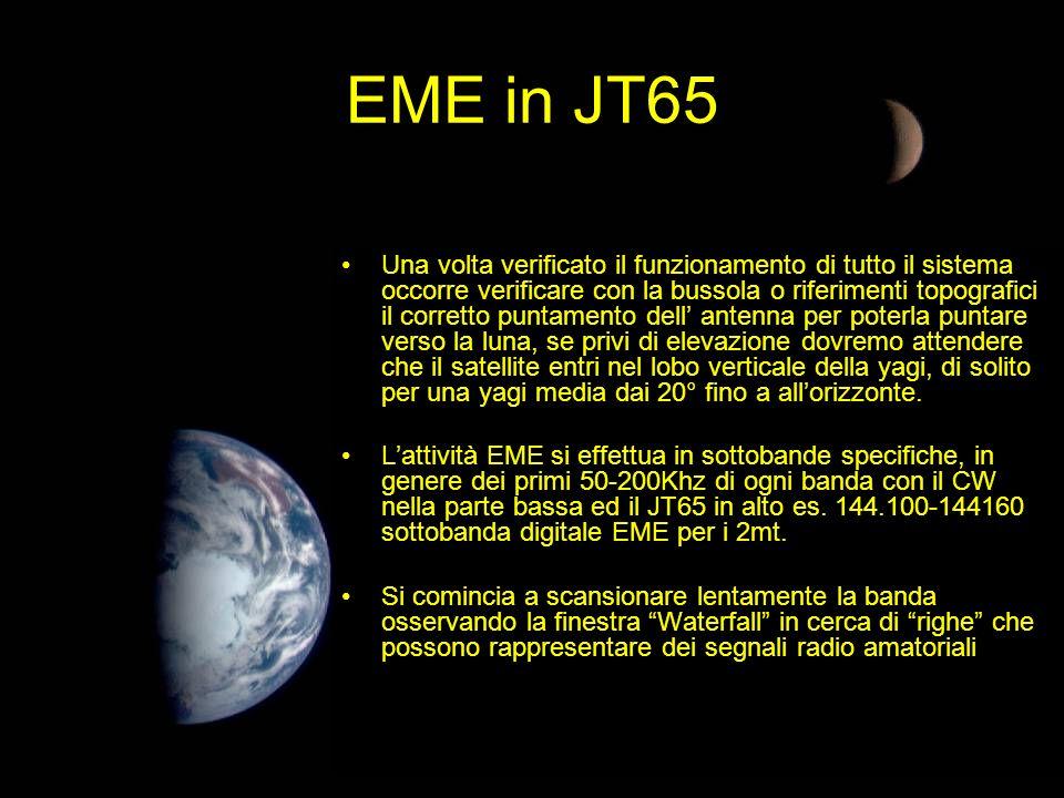 EME in JT65 Una volta verificato il funzionamento di tutto il sistema occorre verificare con la bussola o riferimenti topografici il corretto puntamen