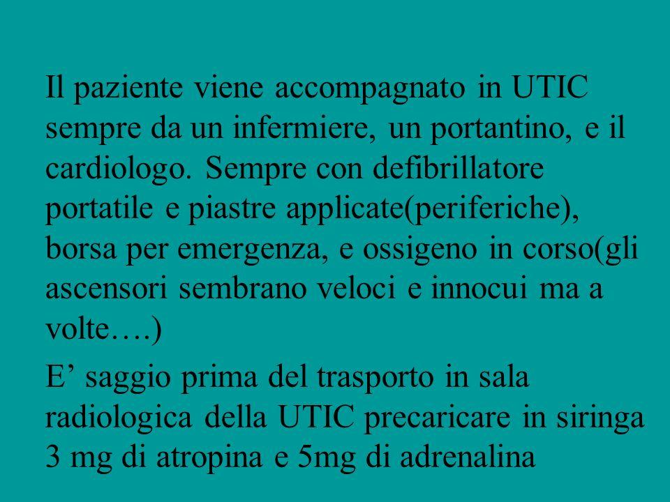 Il paziente viene accompagnato in UTIC sempre da un infermiere, un portantino, e il cardiologo. Sempre con defibrillatore portatile e piastre applicat