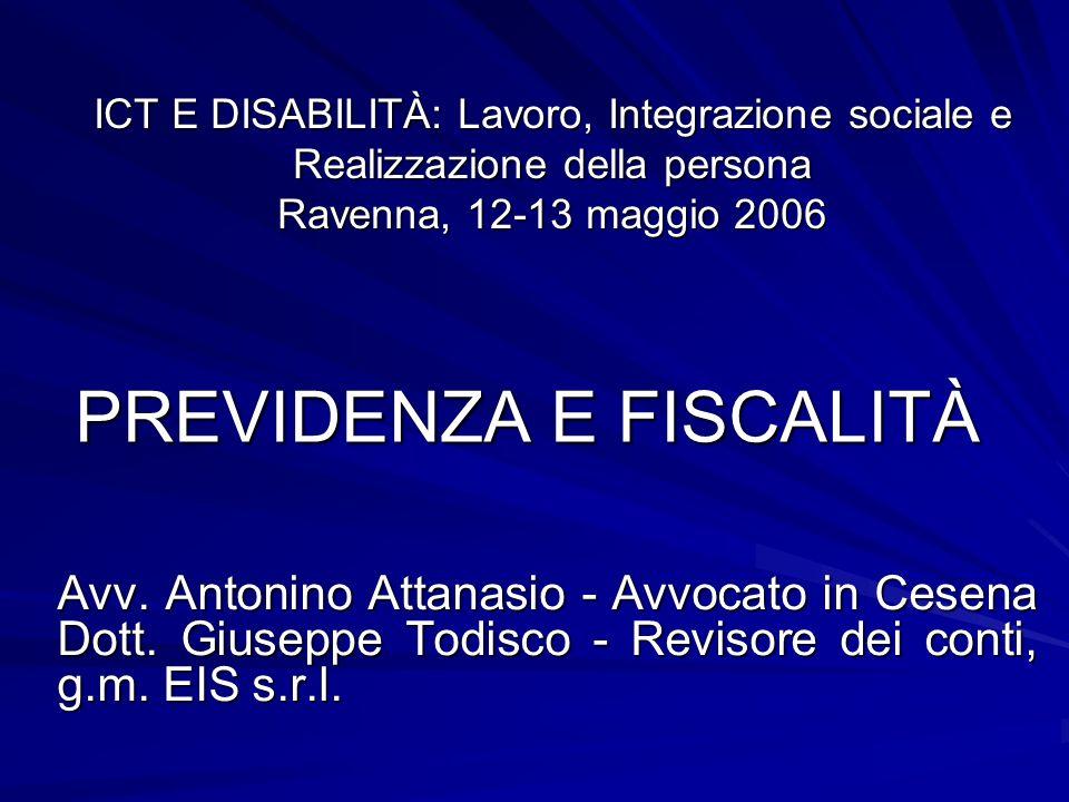 PREVIDENZA E FISCALITÀ Avv. Antonino Attanasio - Avvocato in Cesena Dott. Giuseppe Todisco - Revisore dei conti, g.m. EIS s.r.l. ICT E DISABILITÀ: Lav