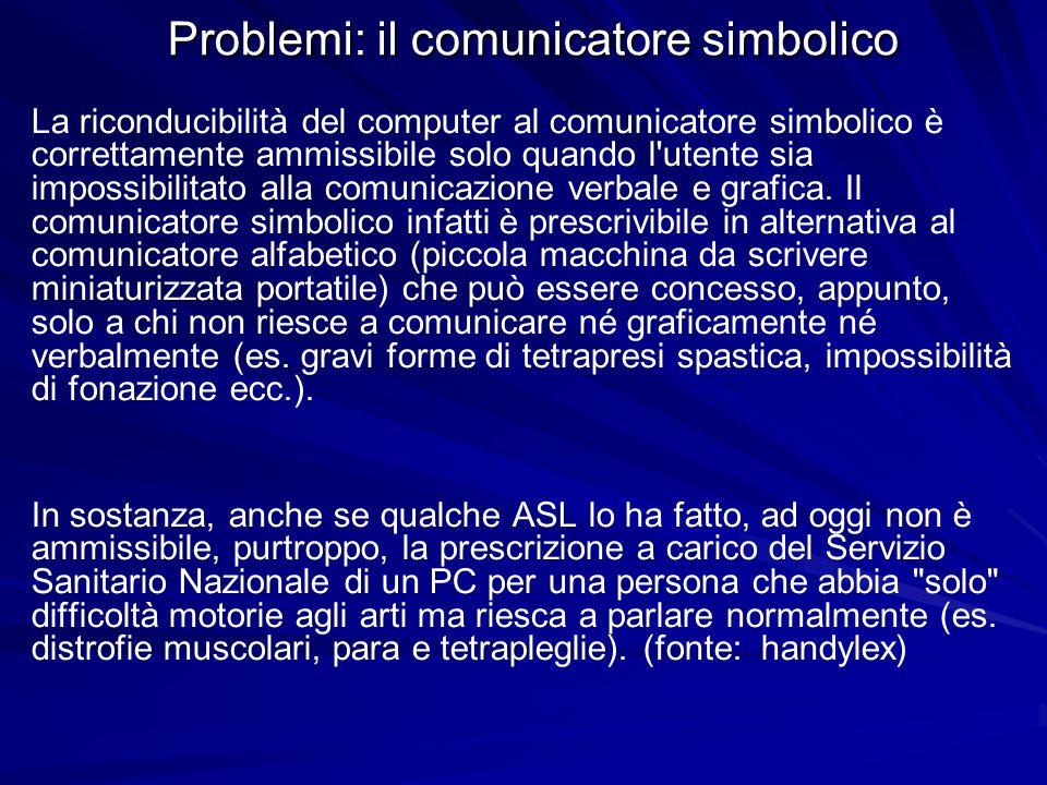 Problemi: il comunicatore simbolico La riconducibilità del computer al comunicatore simbolico è correttamente ammissibile solo quando l'utente sia imp