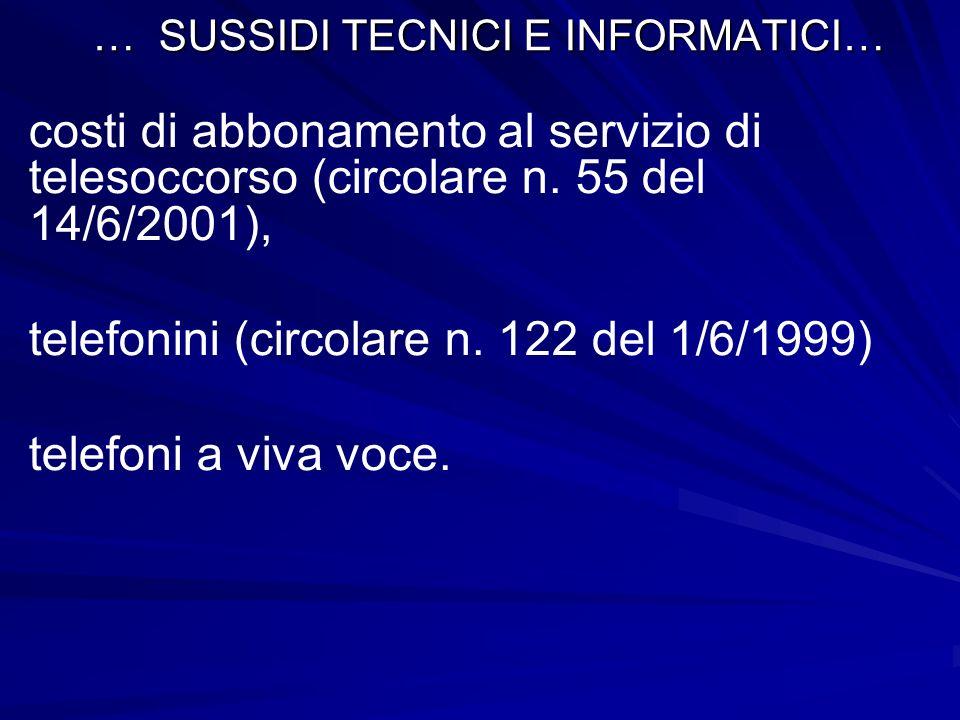 … SUSSIDI TECNICI E INFORMATICI… costi di abbonamento al servizio di telesoccorso (circolare n. 55 del 14/6/2001), telefonini (circolare n. 122 del 1/