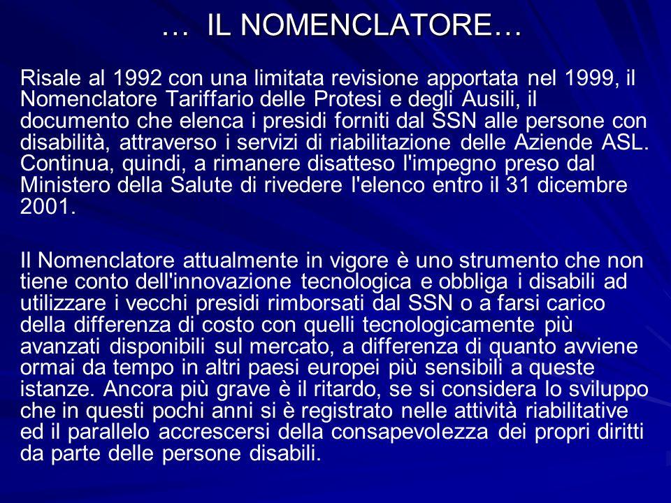 … IL NOMENCLATORE… Risale al 1992 con una limitata revisione apportata nel 1999, il Nomenclatore Tariffario delle Protesi e degli Ausili, il documento