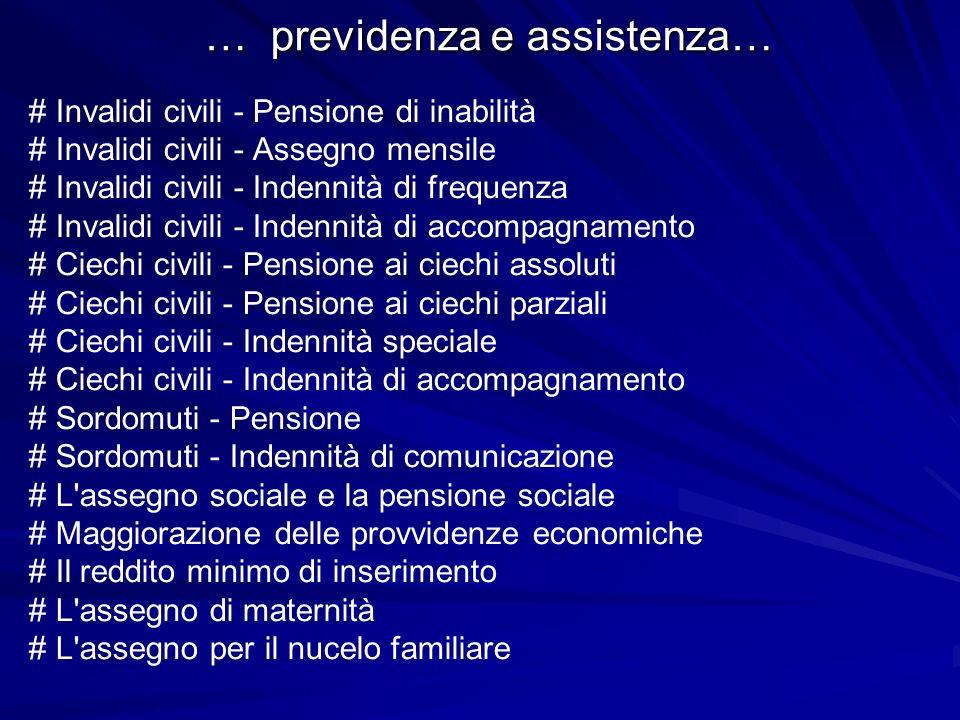 … previdenza e assistenza… # Invalidi civili - Pensione di inabilità # Invalidi civili - Assegno mensile # Invalidi civili - Indennità di frequenza #