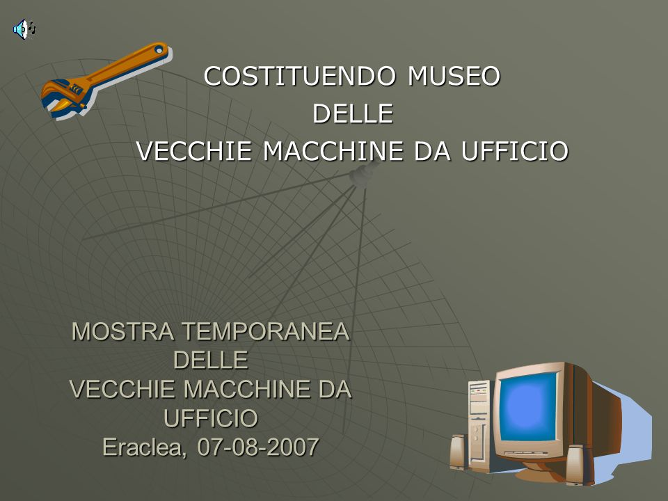MOSTRA TEMPORANEA DELLE VECCHIE MACCHINE DA UFFICIO Eraclea, 07-08-2007 COSTITUENDO MUSEO DELLE VECCHIE MACCHINE DA UFFICIO