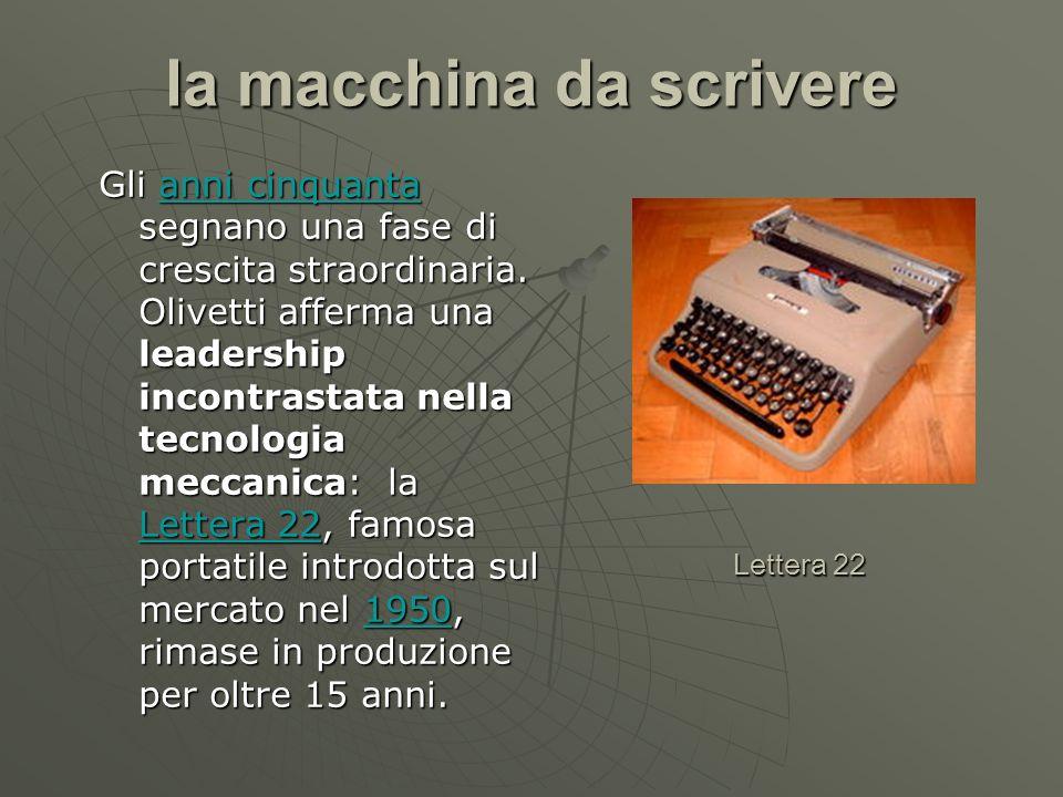 la macchina da scrivere Gli anni cinquanta segnano una fase di crescita straordinaria. Olivetti afferma una leadership incontrastata nella tecnologia