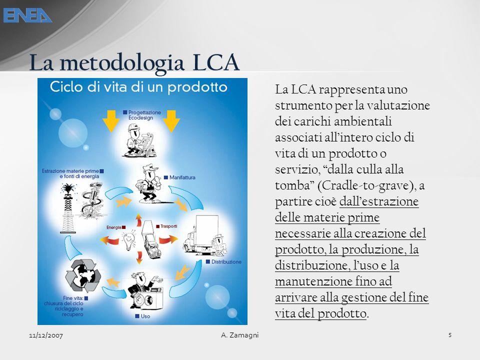 La metodologia LCA 11/12/2007 5 A. Zamagni La LCA rappresenta uno strumento per la valutazione dei carichi ambientali associati allintero ciclo di vit