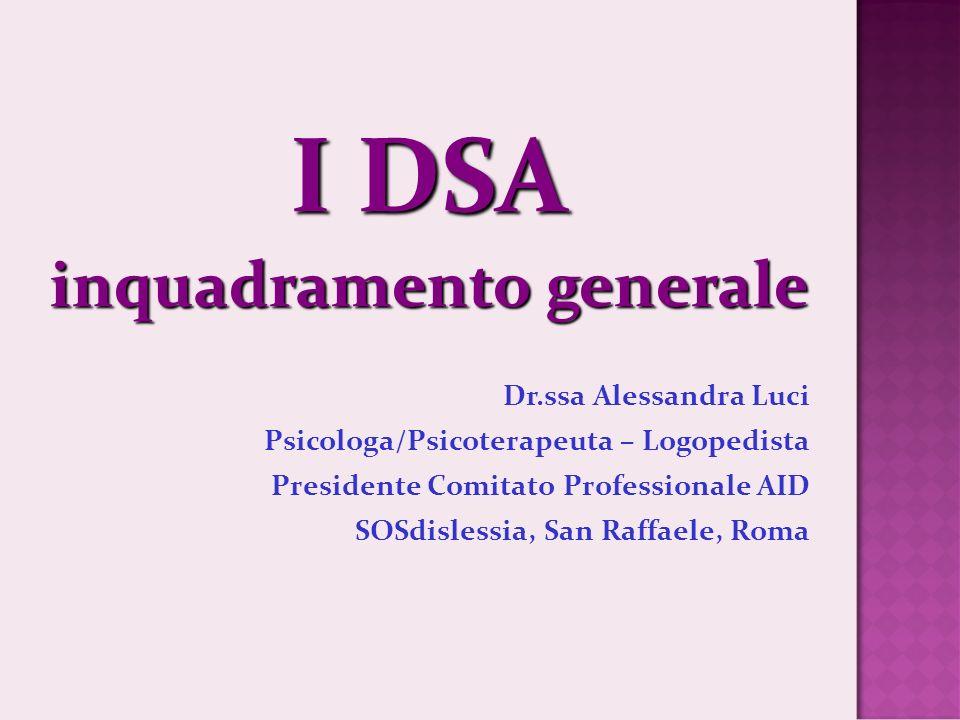 I DSA inquadramento generale Dr.ssa Alessandra Luci Psicologa/Psicoterapeuta – Logopedista Presidente Comitato Professionale AID SOSdislessia, San Raffaele, Roma