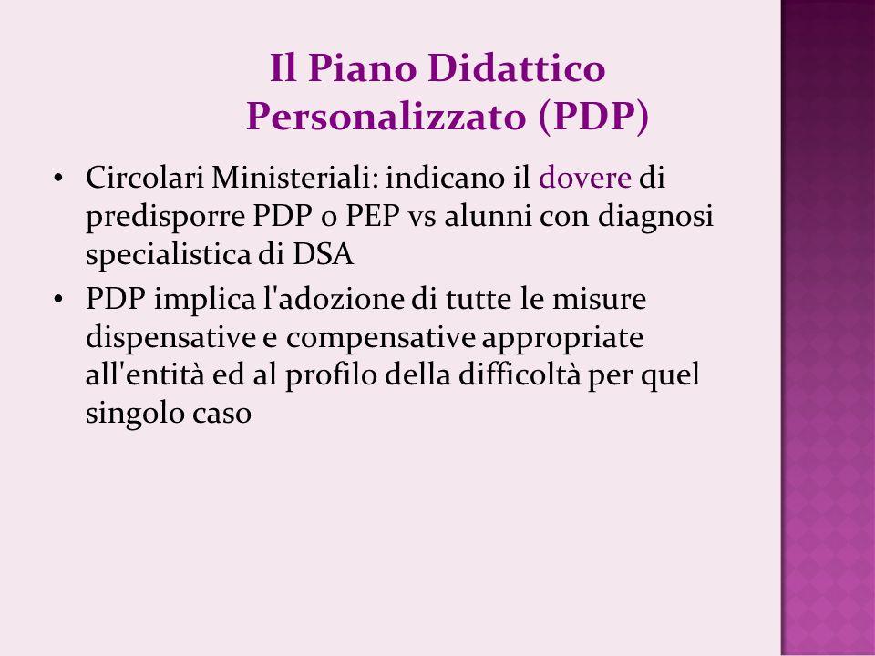 Il Piano Didattico Personalizzato (PDP) Circolari Ministeriali: indicano il dovere di predisporre PDP o PEP vs alunni con diagnosi specialistica di DS
