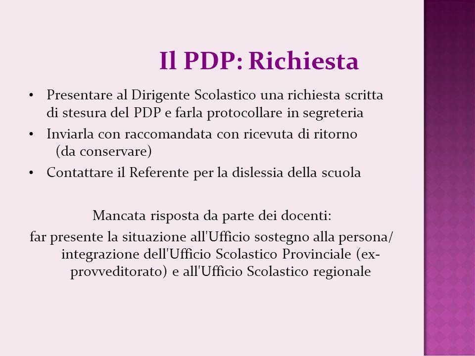 Il PDP: Richiesta Presentare al Dirigente Scolastico una richiesta scritta di stesura del PDP e farla protocollare in segreteria Inviarla con raccoman
