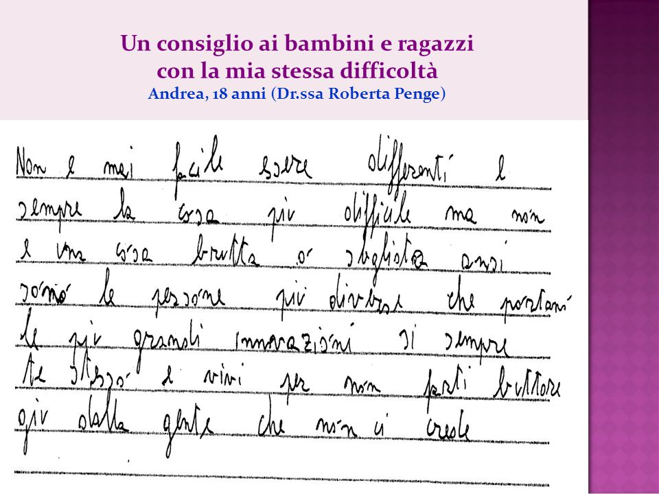 Un consiglio ai bambini e ragazzi con la mia stessa difficoltà Andrea, 18 anni (Dr.ssa Roberta Penge)