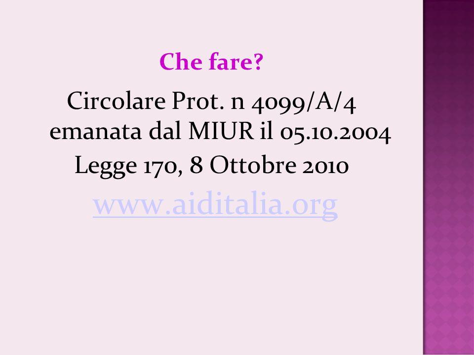 Che fare? Circolare Prot. n 4099/A/4 emanata dal MIUR il 05.10.2004 Legge 170, 8 Ottobre 2010 www.aiditalia.org