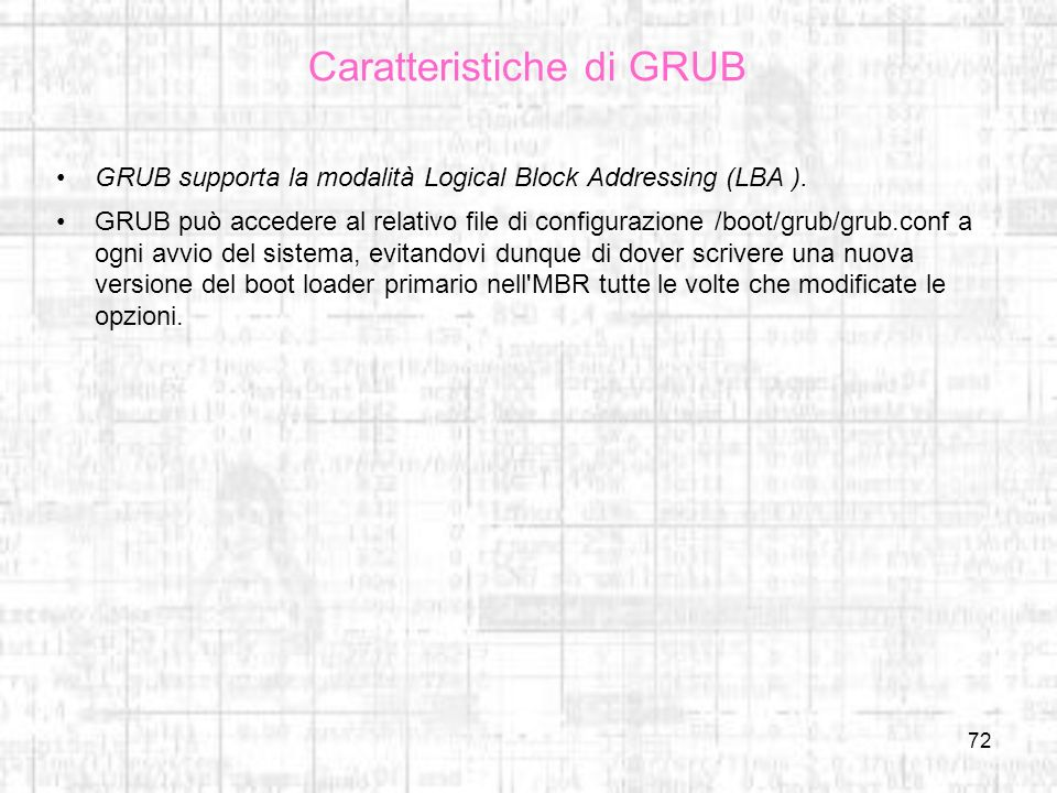 72 Caratteristiche di GRUB GRUB supporta la modalità Logical Block Addressing (LBA ).