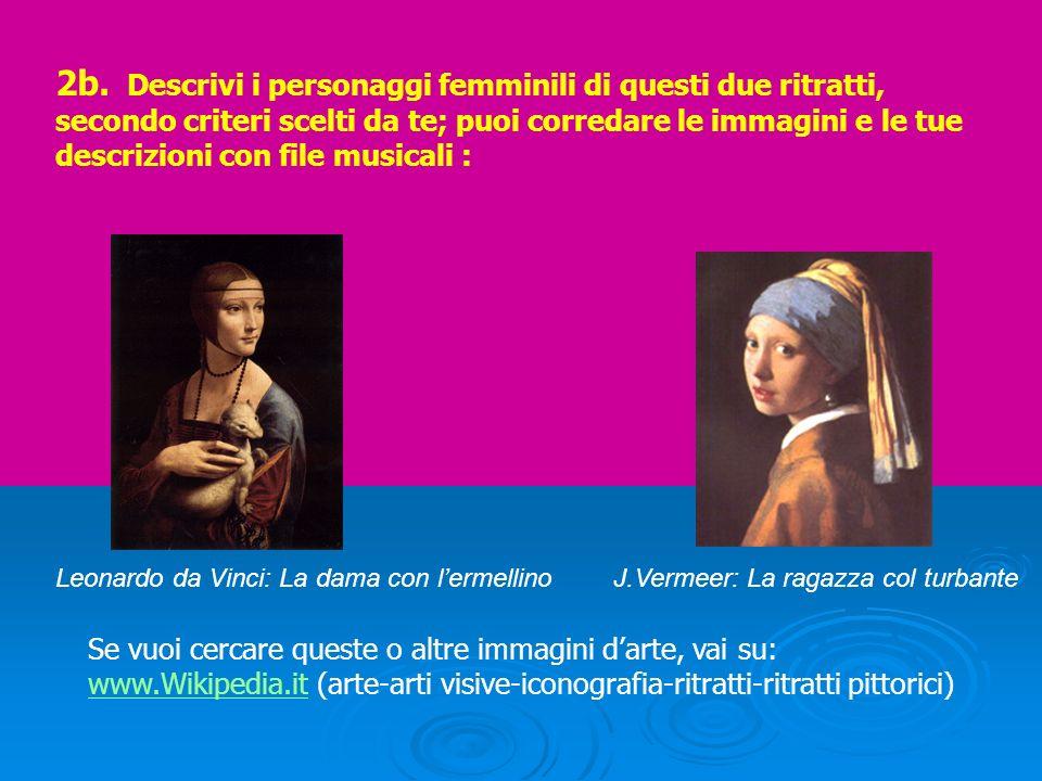 2b. Descrivi i personaggi femminili di questi due ritratti, secondo criteri scelti da te; puoi corredare le immagini e le tue descrizioni con file mus