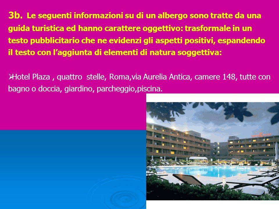 3b. Le seguenti informazioni su di un albergo sono tratte da una guida turistica ed hanno carattere oggettivo: trasformale in un testo pubblicitario c