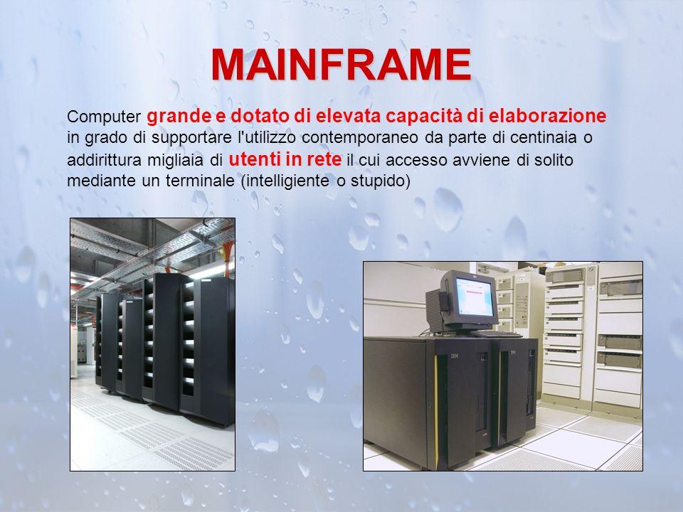 MAINFRAME Computer grande e dotato di elevata capacità di elaborazione in grado di supportare l'utilizzo contemporaneo da parte di centinaia o addirit