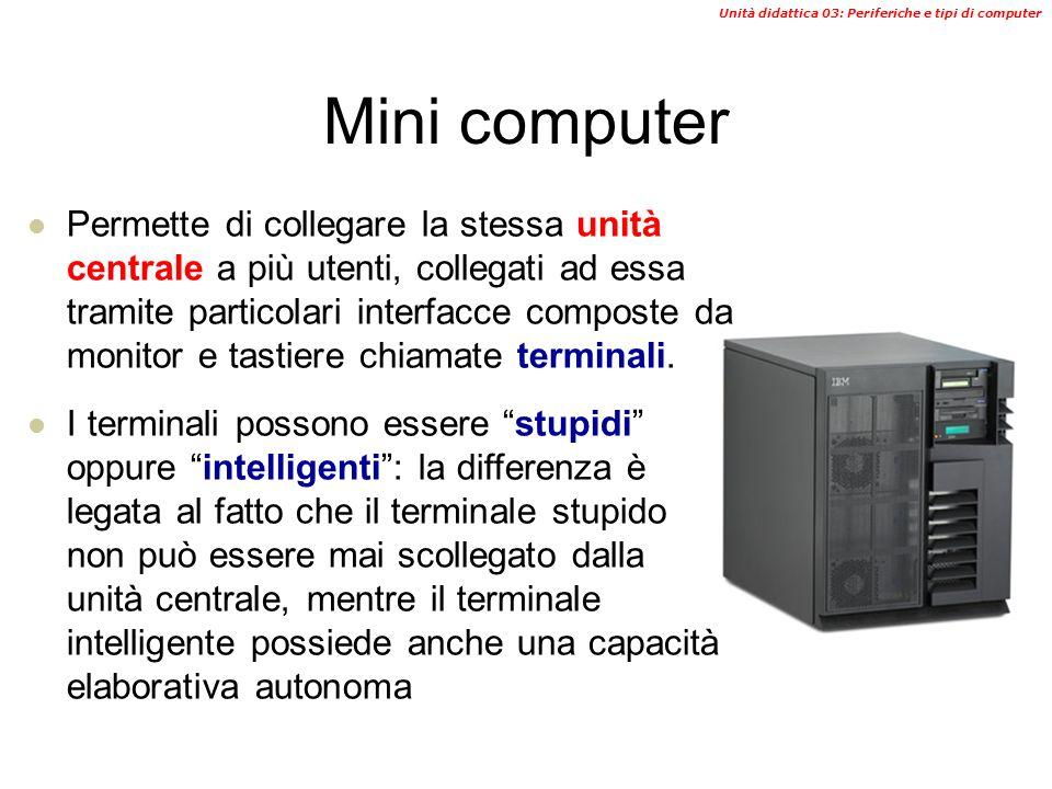 Unità didattica 03: Periferiche e tipi di computer PC (personal computer) È il computer più diffuso al mondo, con la caratteristica principale di aver
