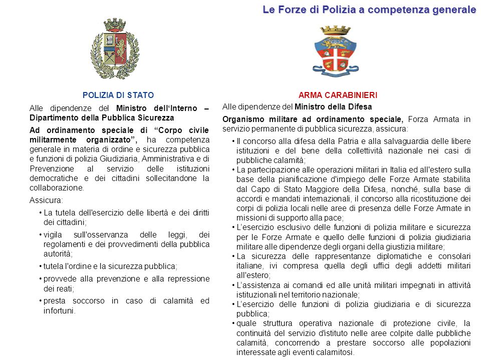 Le Forze di Polizia a competenza generale POLIZIA DI STATO ARMA CARABINIERI Alle dipendenze del Ministro dellInterno – Dipartimento della Pubblica Sic