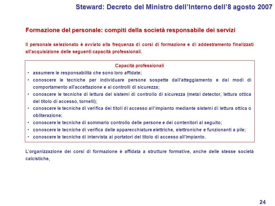 24 Steward: Decreto del Ministro dellInterno dell8 agosto 2007 Formazione del personale: compiti della società responsabile dei servizi Il personale s