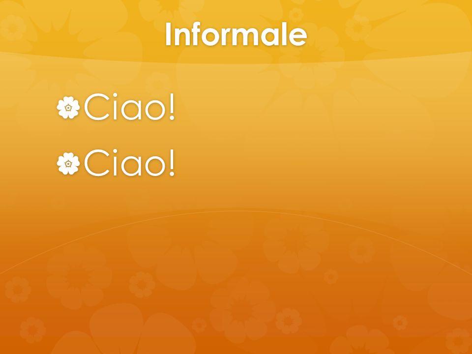Informale Ciao! Ciao!