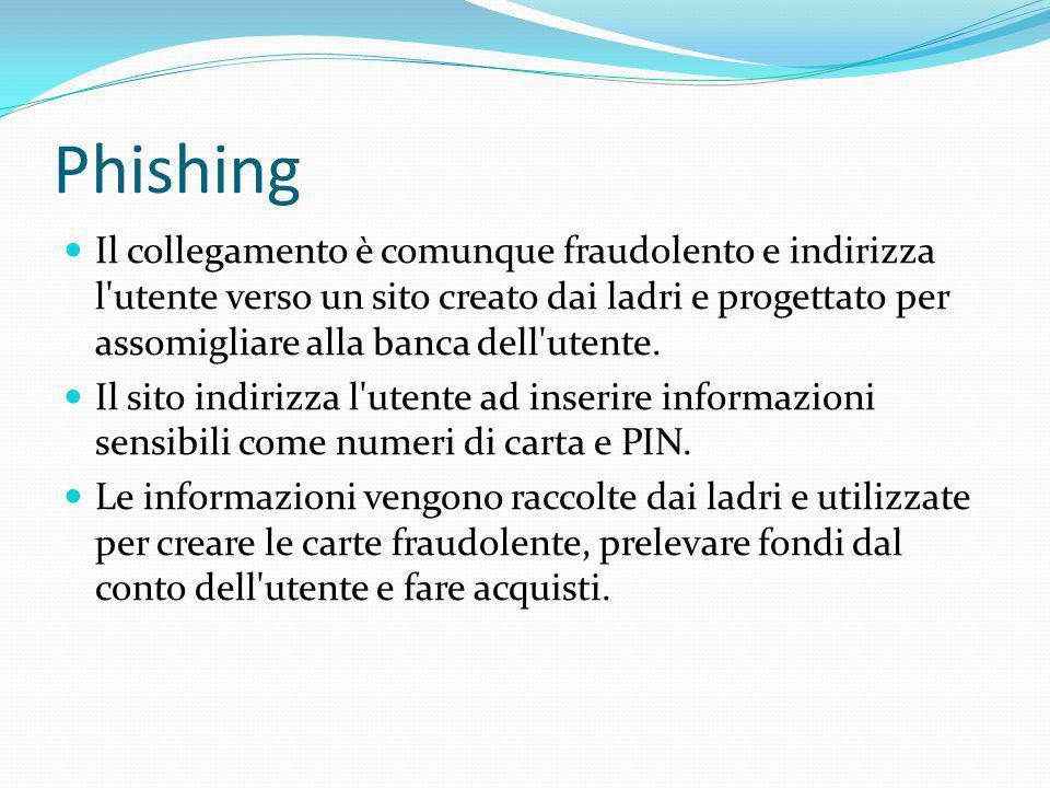 Phishing Il collegamento è comunque fraudolento e indirizza l'utente verso un sito creato dai ladri e progettato per assomigliare alla banca dell'uten