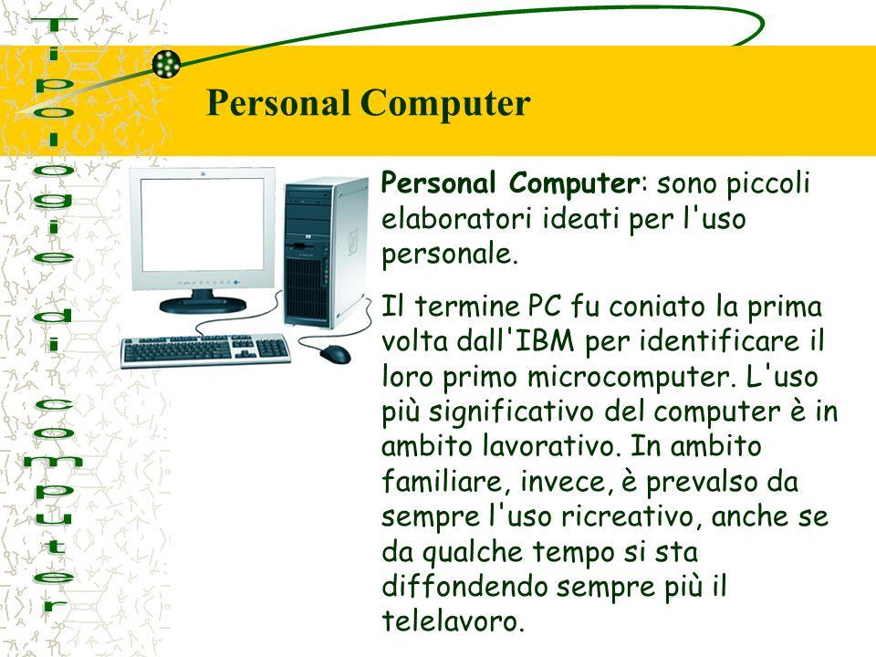 Personal Computer: sono piccoli elaboratori ideati per l'uso personale. Il termine PC fu coniato la prima volta dall'IBM per identificare il loro prim