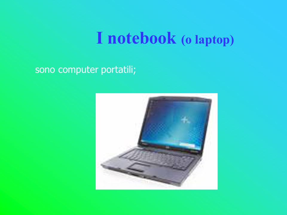 I notebook (o laptop) sono computer portatili;