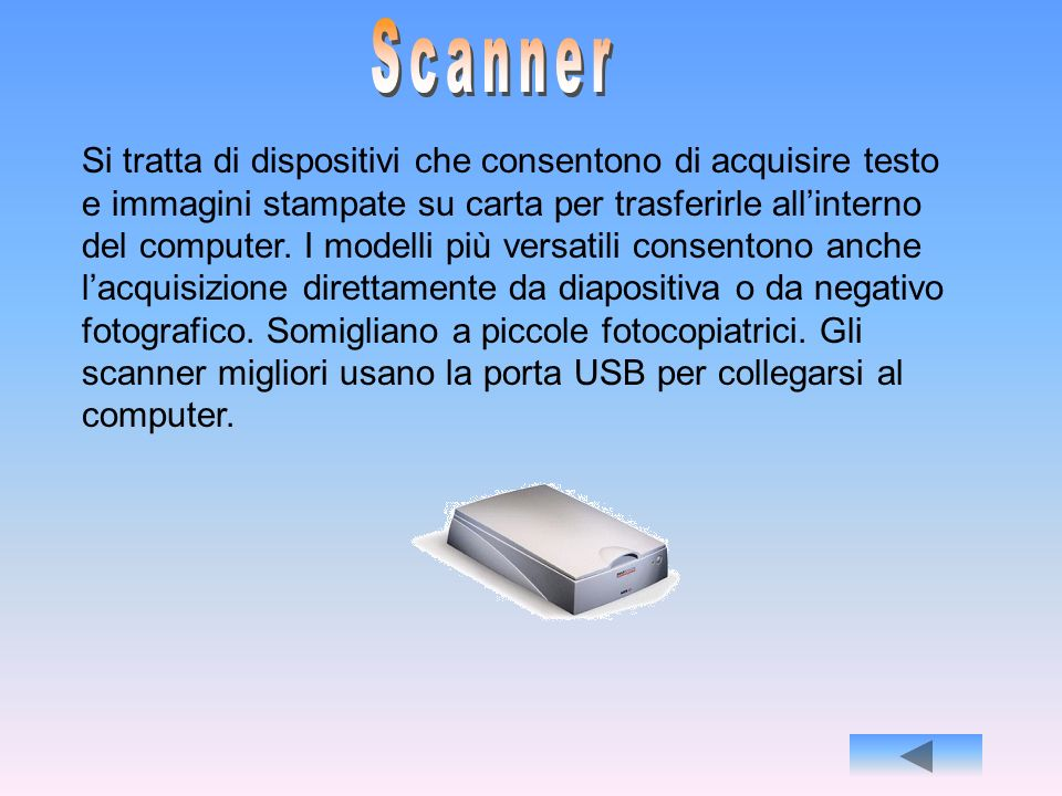 - TastieraTastiera - MouseMouse - ScannerScanner - ModemModem - VideocamereVideocamere - MicrofonoMicrofono - Fotocamere digitaliFotocamere digitali -